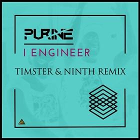 PURINE - I ENGINEER (TIMSTER & NINTH REMIX)